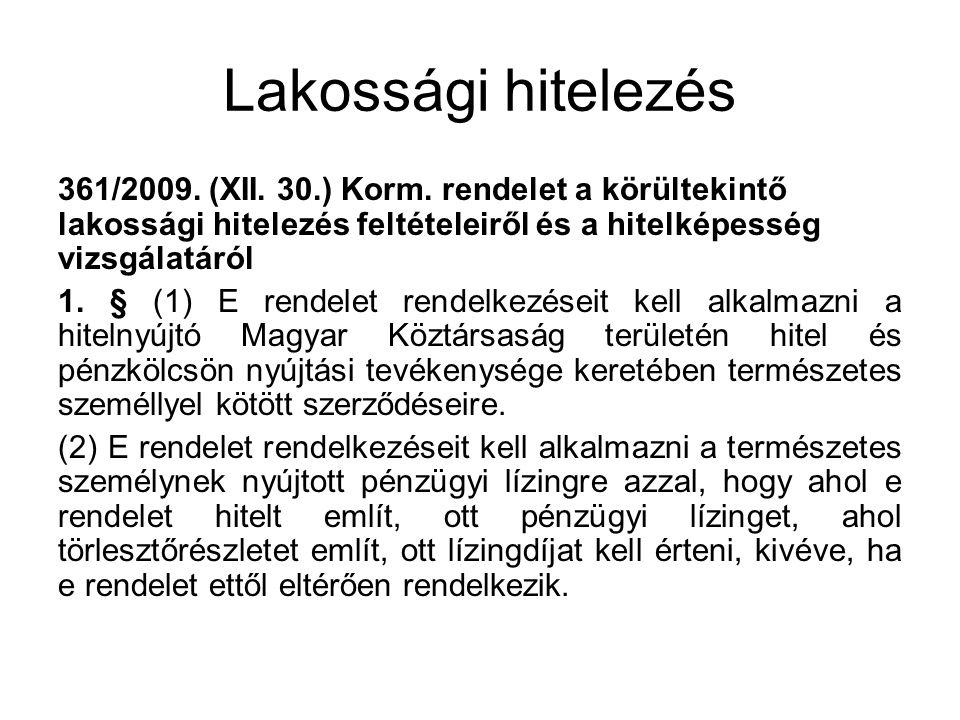 Lakossági hitelezés 361/2009. (XII. 30.) Korm. rendelet a körültekintő lakossági hitelezés feltételeiről és a hitelképesség vizsgálatáról 1. § (1) E r