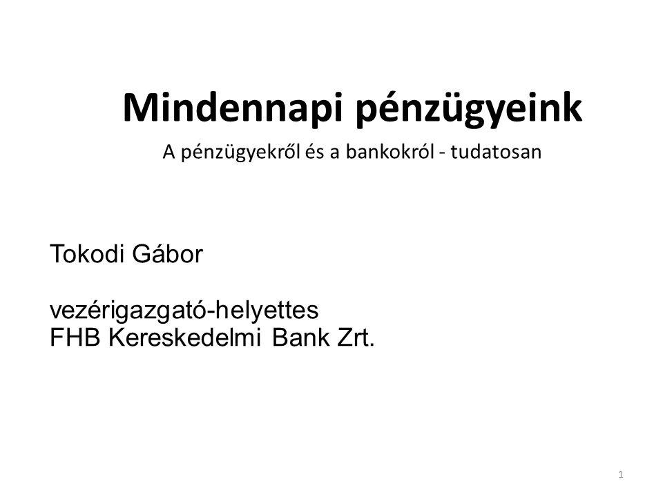 Tokodi Gábor vezérigazgató-helyettes FHB Kereskedelmi Bank Zrt. Mindennapi pénzügyeink A pénzügyekről és a bankokról - tudatosan 1