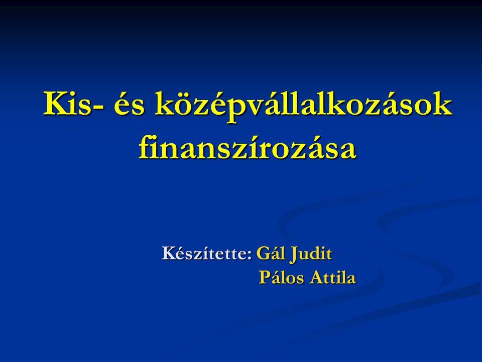 Kis- és középvállalkozások finanszírozása Készítette: Gál Judit Pálos Attila