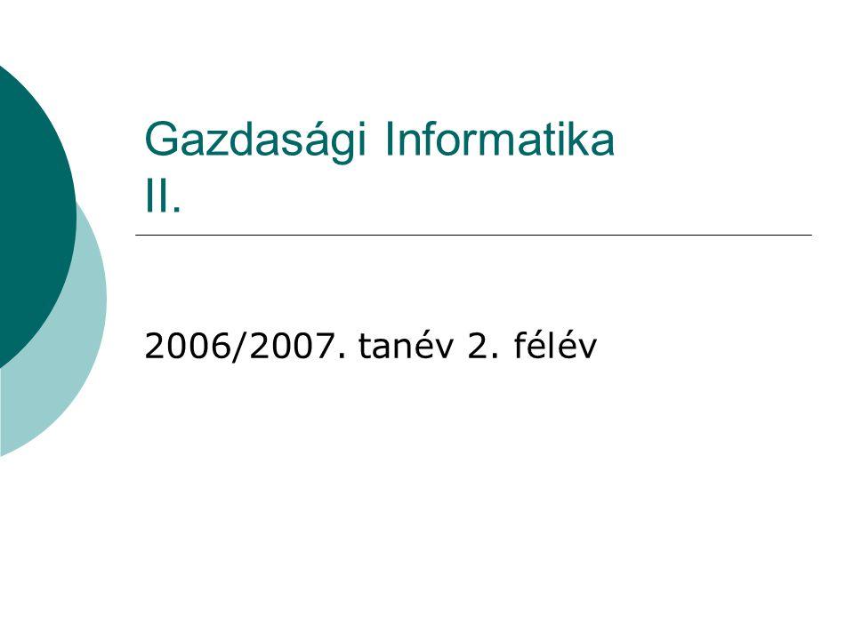 Gazdasági Informatika II. 2006/2007. tanév 2. félév