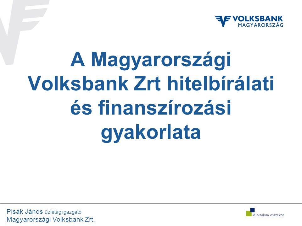 Pisák János üzletág igazgató Magyarországi Volksbank Zrt. A Magyarországi Volksbank Zrt hitelbírálati és finanszírozási gyakorlata