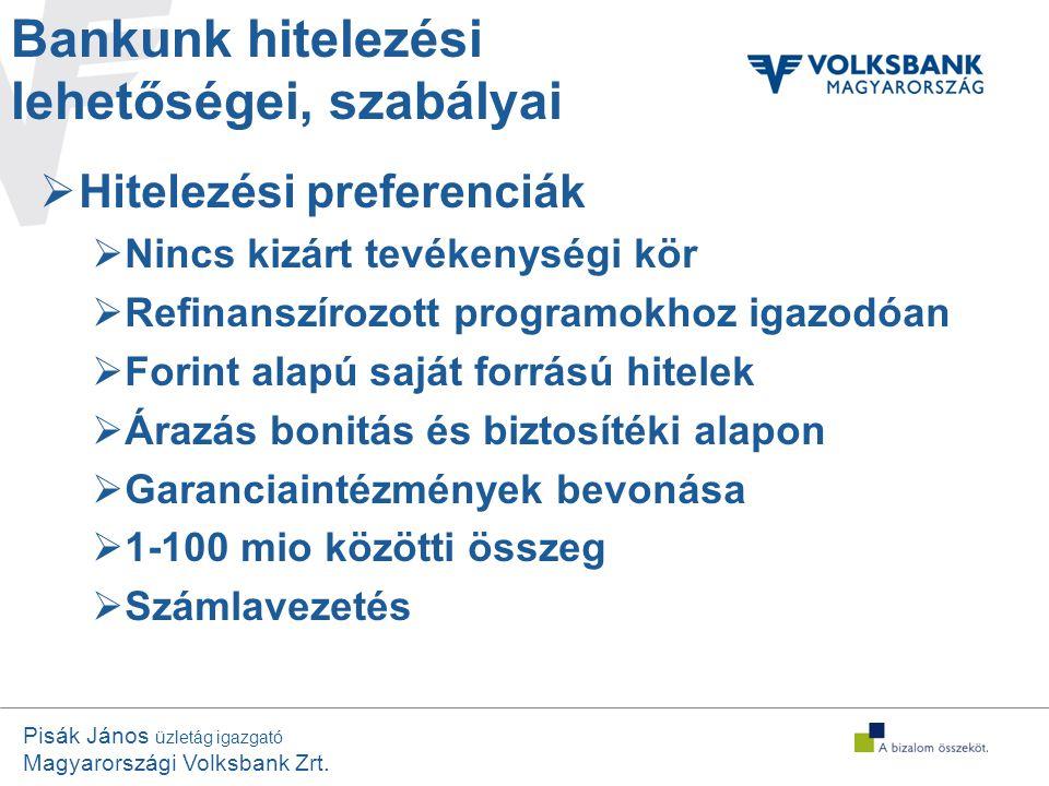 Pisák János üzletág igazgató Magyarországi Volksbank Zrt. Bankunk hitelezési lehetőségei, szabályai  Hitelezési preferenciák  Nincs kizárt tevékenys