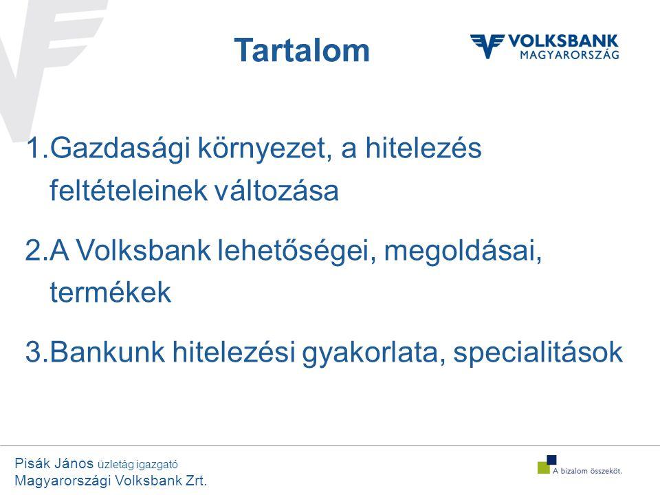 Pisák János üzletág igazgató Magyarországi Volksbank Zrt. Tartalom 1.Gazdasági környezet, a hitelezés feltételeinek változása 2.A Volksbank lehetősége