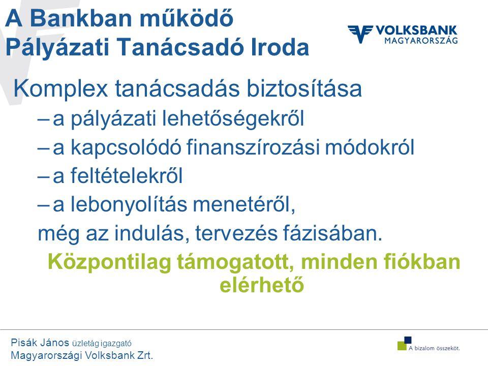 Pisák János üzletág igazgató Magyarországi Volksbank Zrt. A Bankban működő Pályázati Tanácsadó Iroda Komplex tanácsadás biztosítása –a pályázati lehet