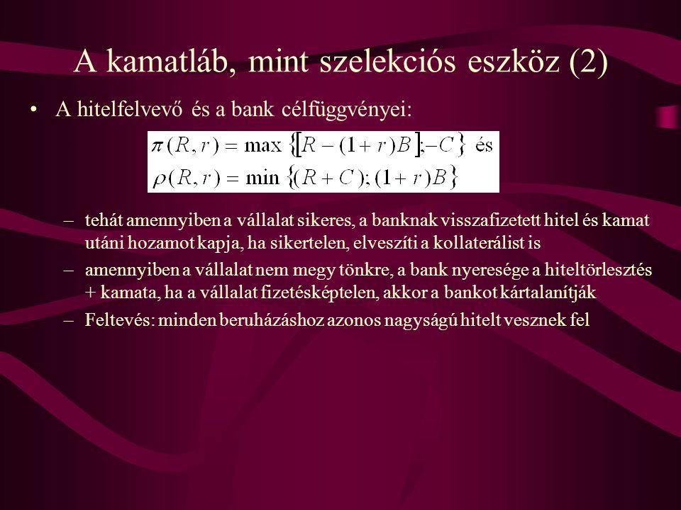 A kamatláb, mint szelekciós eszköz (2) •A hitelfelvevő és a bank célfüggvényei: –tehát amennyiben a vállalat sikeres, a banknak visszafizetett hitel é