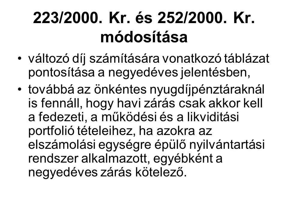223/2000. Kr. és 252/2000. Kr. módosítása •változó díj számítására vonatkozó táblázat pontosítása a negyedéves jelentésben, •továbbá az önkéntes nyugd