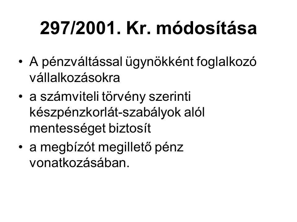 297/2001. Kr. módosítása •A pénzváltással ügynökként foglalkozó vállalkozásokra •a számviteli törvény szerinti készpénzkorlát-szabályok alól mentesség