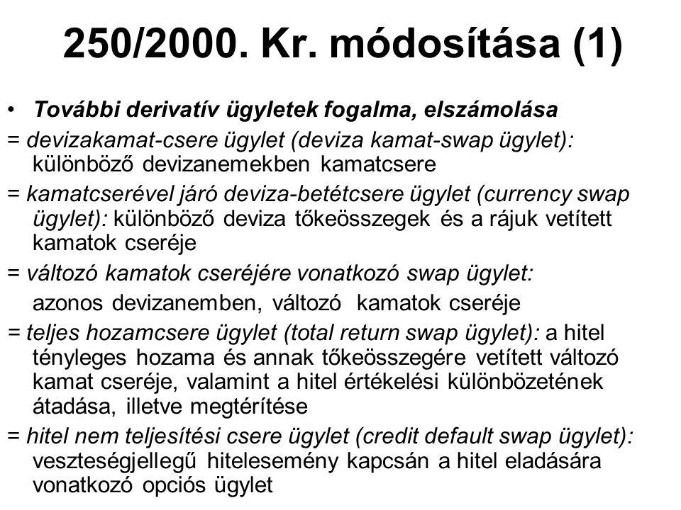 250/2000. Kr. módosítása (1) •További derivatív ügyletek fogalma, elszámolása = devizakamat-csere ügylet (deviza kamat-swap ügylet): különböző devizan