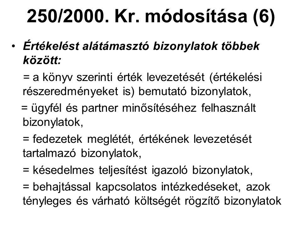 250/2000. Kr. módosítása (6) •Értékelést alátámasztó bizonylatok többek között: = a könyv szerinti érték levezetését (értékelési részeredményeket is)