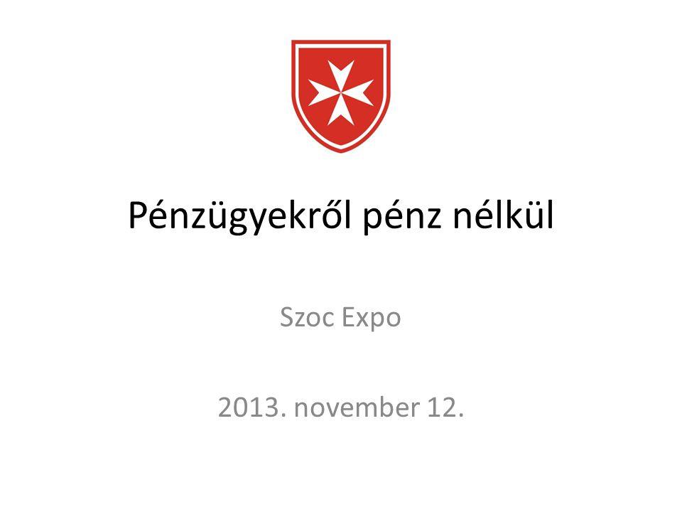 Pénzügyekről pénz nélkül Szoc Expo 2013. november 12.