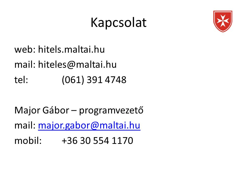 Kapcsolat web:hitels.maltai.hu mail:hiteles@maltai.hu tel:(061) 391 4748 Major Gábor – programvezető mail:major.gabor@maltai.humajor.gabor@maltai.hu mobil:+36 30 554 1170