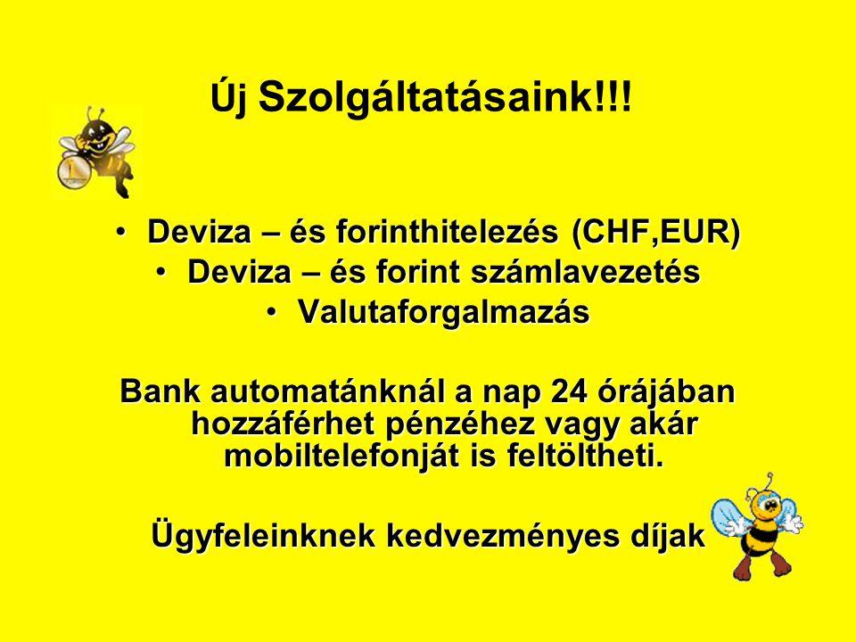 •Deviza – és forinthitelezés (CHF,EUR) •Deviza – és forint számlavezetés •Valutaforgalmazás Bank automatánknál a nap 24 órájában hozzáférhet pénzéhez vagy akár mobiltelefonját is feltöltheti.