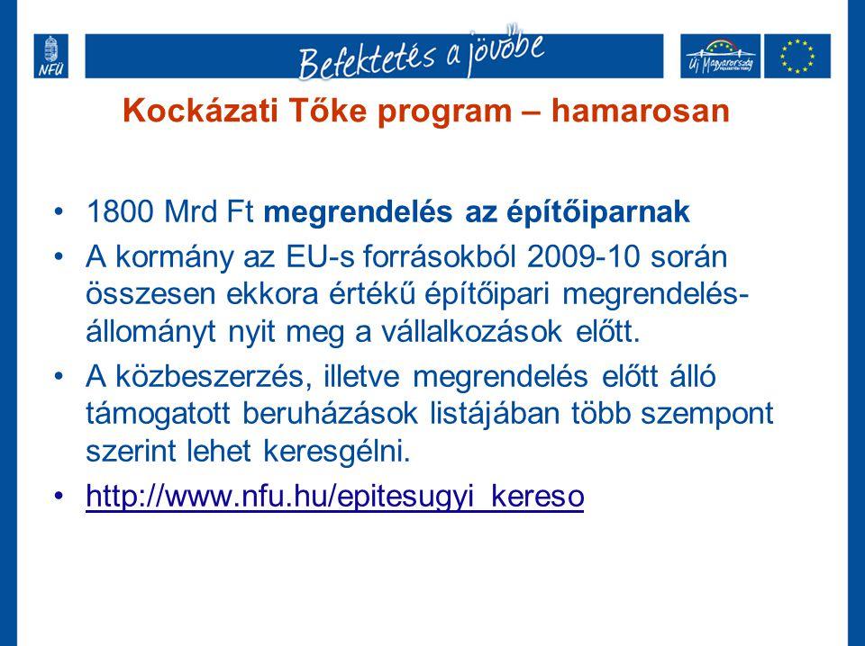 Kockázati Tőke program – hamarosan •1800 Mrd Ft megrendelés az építőiparnak •A kormány az EU-s forrásokból 2009-10 során összesen ekkora értékű építői