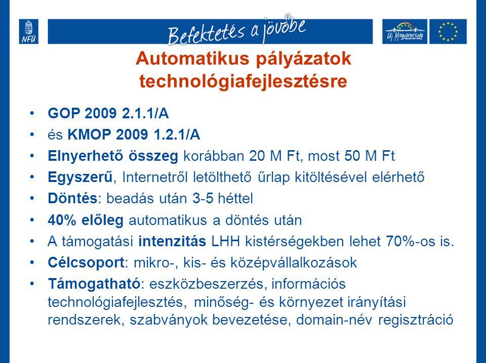 Automatikus pályázatok technológiafejlesztésre •GOP 2009 2.1.1/A •és KMOP 2009 1.2.1/A •Elnyerhető összeg korábban 20 M Ft, most 50 M Ft •Egyszerű, In