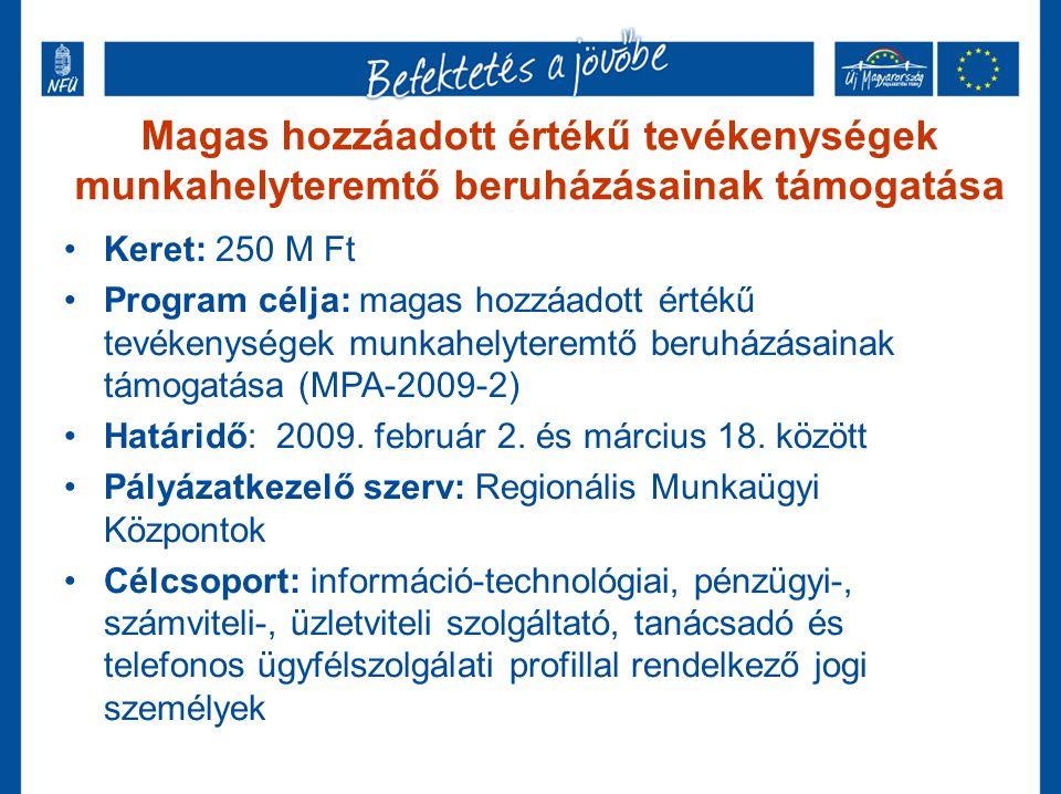 Magas hozzáadott értékű tevékenységek munkahelyteremtő beruházásainak támogatása •Keret: 250 M Ft •Program célja: magas hozzáadott értékű tevékenysége