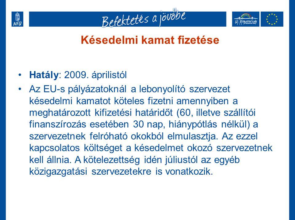 Késedelmi kamat fizetése •Hatály: 2009. áprilistól •Az EU-s pályázatoknál a lebonyolító szervezet késedelmi kamatot köteles fizetni amennyiben a megha