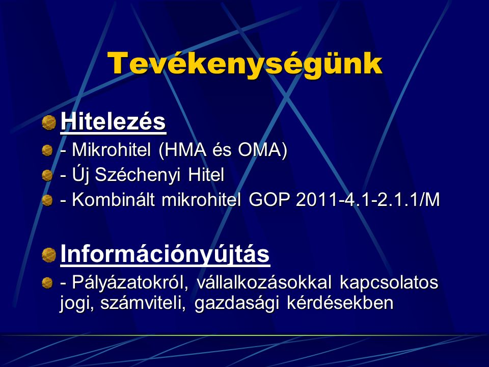 Tevékenységünk Hitelezés - Mikrohitel (HMA és OMA) - Új Széchenyi Hitel - Kombinált mikrohitel GOP 2011-4.1-2.1.1/M Információnyújtás - Pályázatokról, vállalkozásokkal kapcsolatos jogi, számviteli, gazdasági kérdésekben