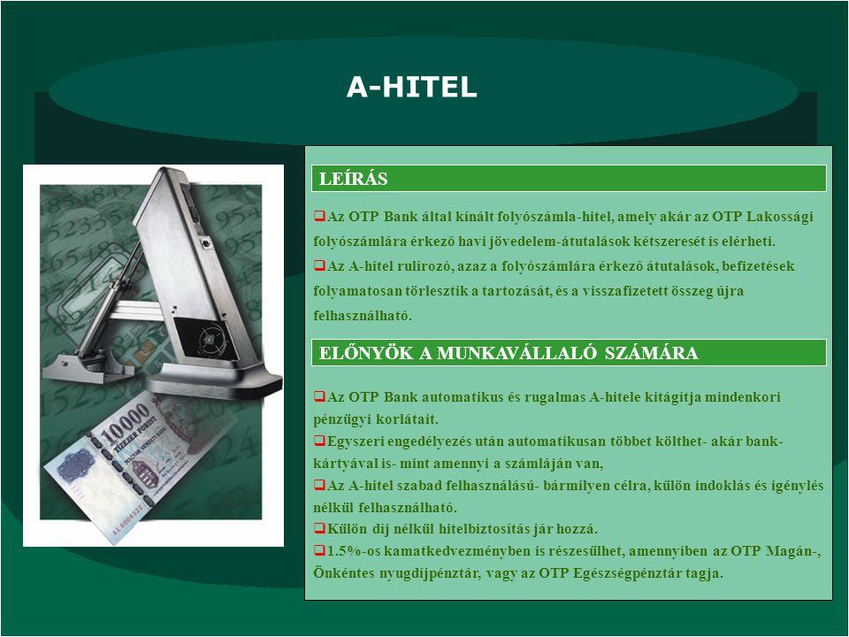 A-HITEL LEÍRÁS ELŐNYÖK A MUNKAVÁLLALÓ SZÁMÁRA  Az OTP Bank által kínált folyószámla-hitel, amely akár az OTP Lakossági folyószámlára érkező havi jöve