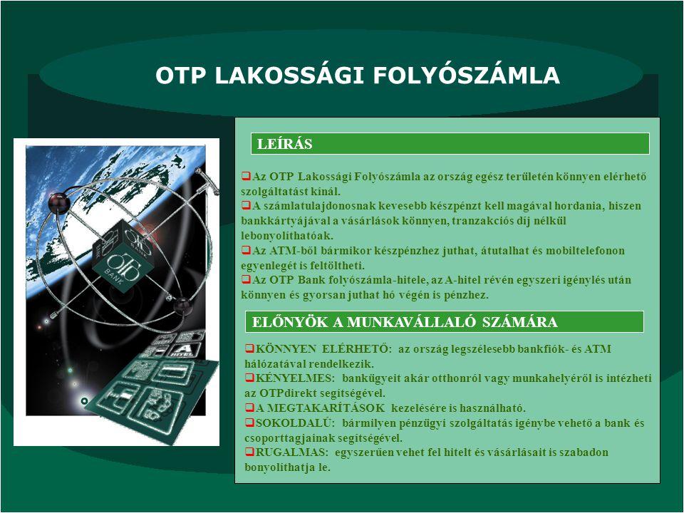 OTP LAKOSSÁGI FOLYÓSZÁMLA LEÍRÁS ELŐNYÖK A MUNKAVÁLLALÓ SZÁMÁRA  Az OTP Lakossági Folyószámla az ország egész területén könnyen elérhető szolgáltatás