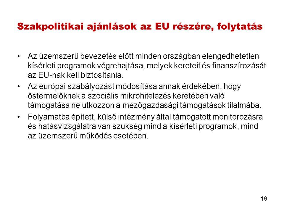 Szakpolitikai ajánlások az EU részére, folytatás •Az üzemszerű bevezetés előtt minden országban elengedhetetlen kísérleti programok végrehajtása, mely