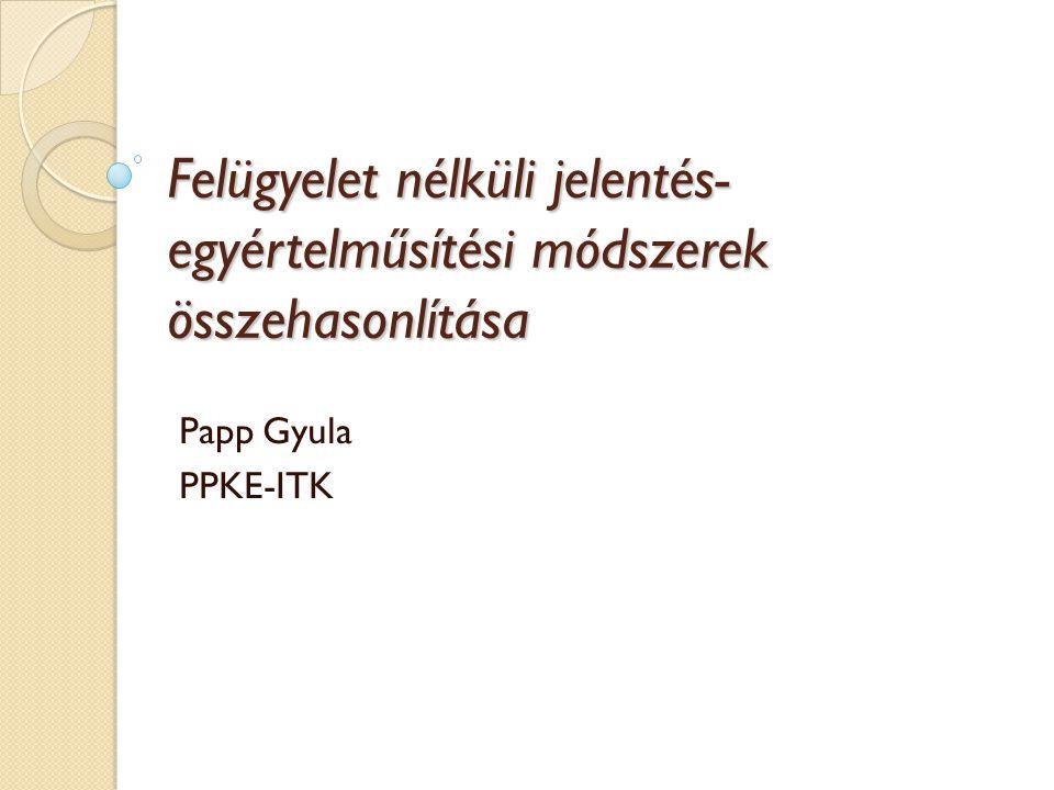 Felügyelet nélküli jelentés- egyértelműsítési módszerek összehasonlítása Papp Gyula PPKE-ITK