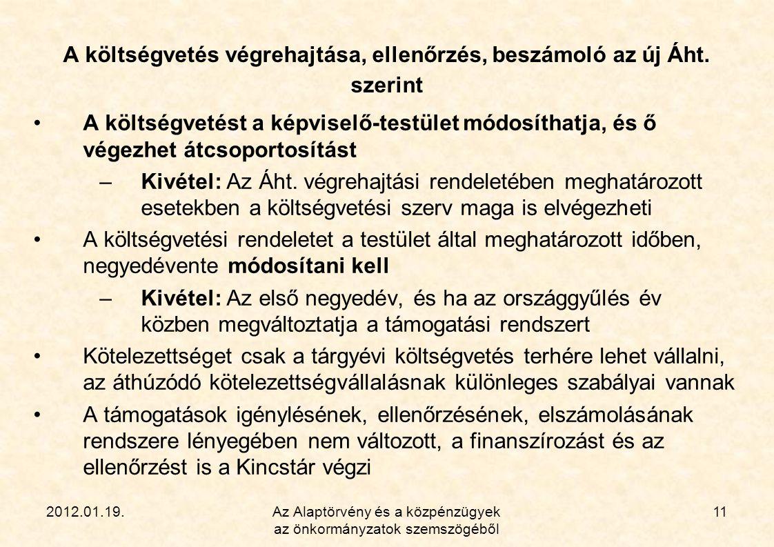 2012.01.19.Az Alaptörvény és a közpénzügyek az önkormányzatok szemszögéből 11 A költségvetés végrehajtása, ellenőrzés, beszámoló az új Áht. szerint •A