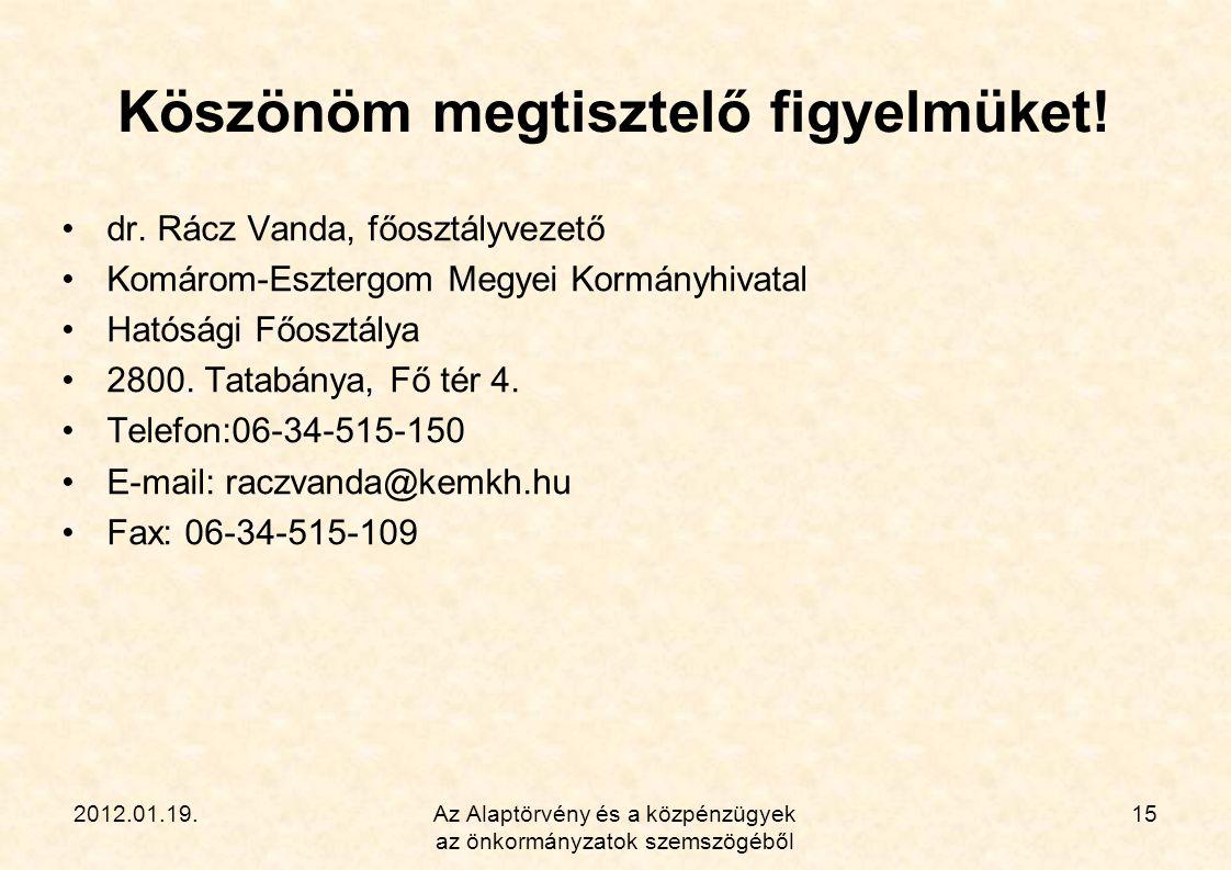 2012.01.19.Az Alaptörvény és a közpénzügyek az önkormányzatok szemszögéből 15 Köszönöm megtisztelő figyelmüket! •dr. Rácz Vanda, főosztályvezető •Komá