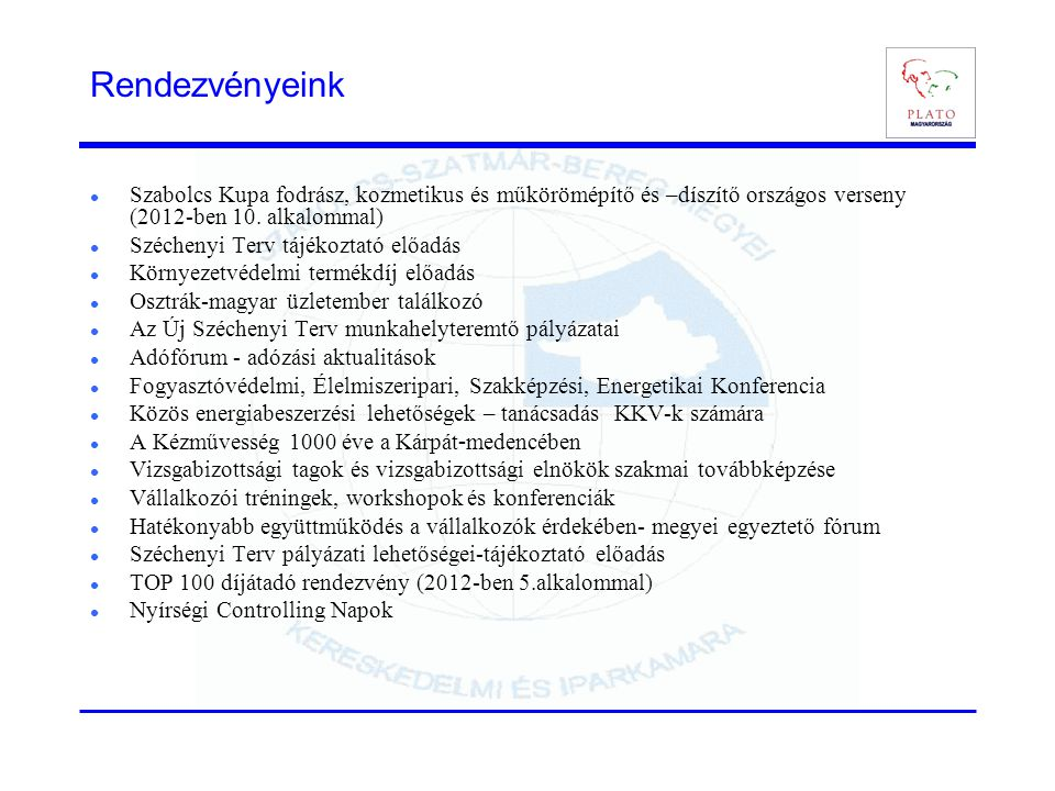 Kamarai hozzájárulás fejében nyújtott szolgáltatások  Pályázati tanácsadás és rendezvényfigyelő (http://palyazatkereso.mkik.hu/ )http://palyazatkereso.mkik.hu/  Jogi tanácsadás-kamarai jogi képviselő  Pénzügyi és gazdasági tanácsadás- minden kedden 9.00-től 12.00 óráig  Tanácsadás hitel lehetőségekről- Széchenyi Kártya ügyintéző  Üzleti partnerközvetítés - üzlet a hálón rendszer működtetése - üzleti partnerközvetítés (nagykövetségeken,társkamarákon, Brüsszeli kamarai képviseleten keresztül)