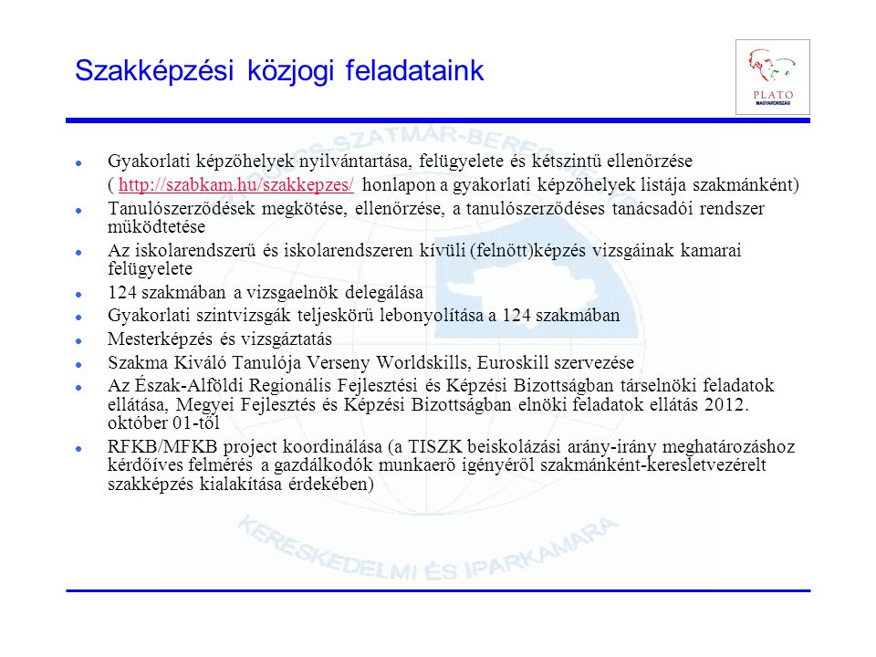 Szakképzési közjogi feladataink  Gyakorlati képzőhelyek nyilvántartása, felügyelete és kétszintű ellenőrzése ( http://szabkam.hu/szakkepzes/ honlapon