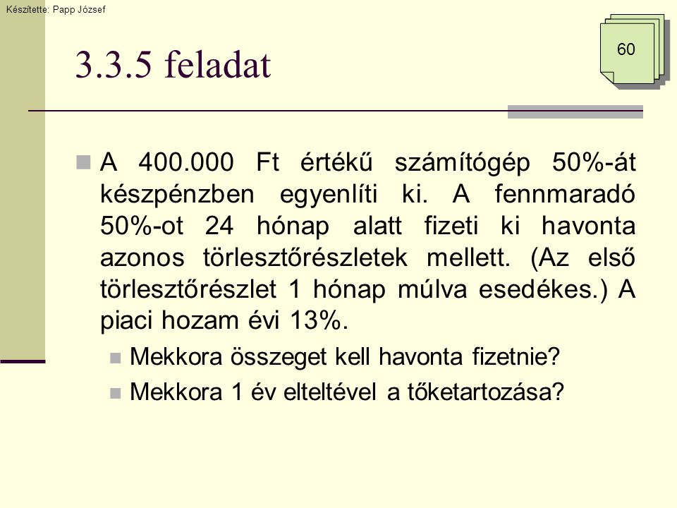 3.3.5 feladat  A 400.000 Ft értékű számítógép 50%-át készpénzben egyenlíti ki.