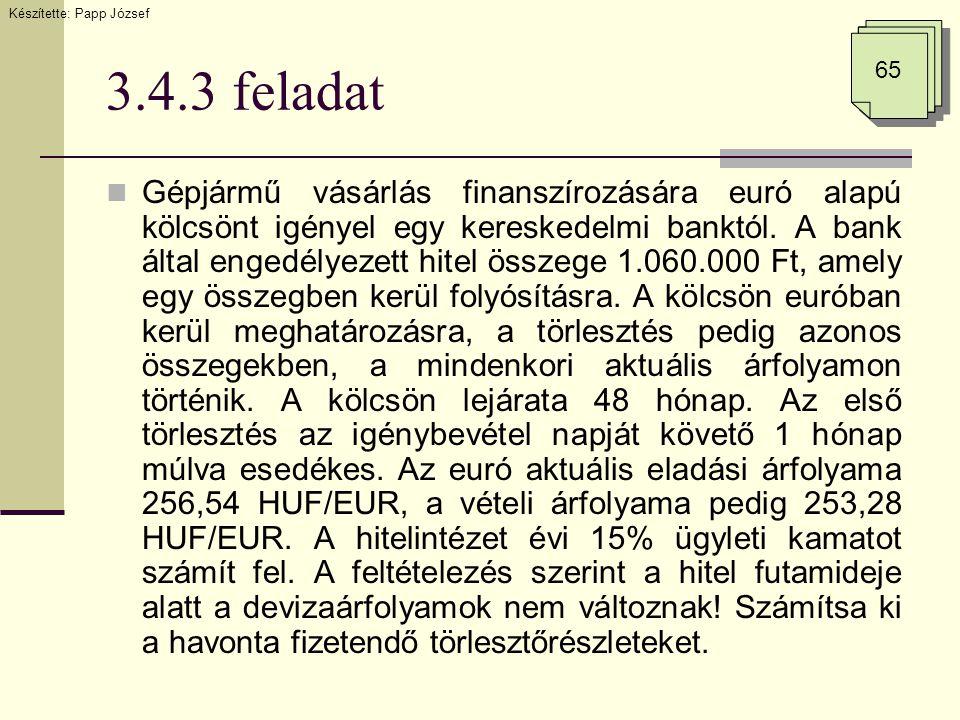 3.4.3 feladat  Gépjármű vásárlás finanszírozására euró alapú kölcsönt igényel egy kereskedelmi banktól.