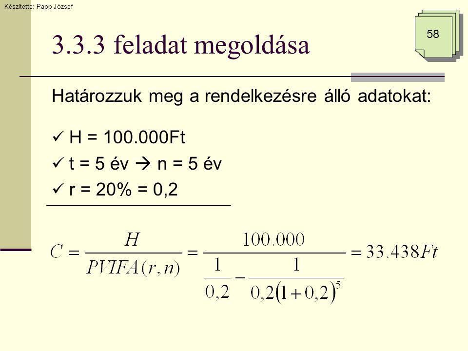 3.3.3 feladat megoldása Határozzuk meg a rendelkezésre álló adatokat:  H = 100.000Ft  t = 5 év  n = 5 év  r = 20% = 0,2 Készítette: Papp József 58