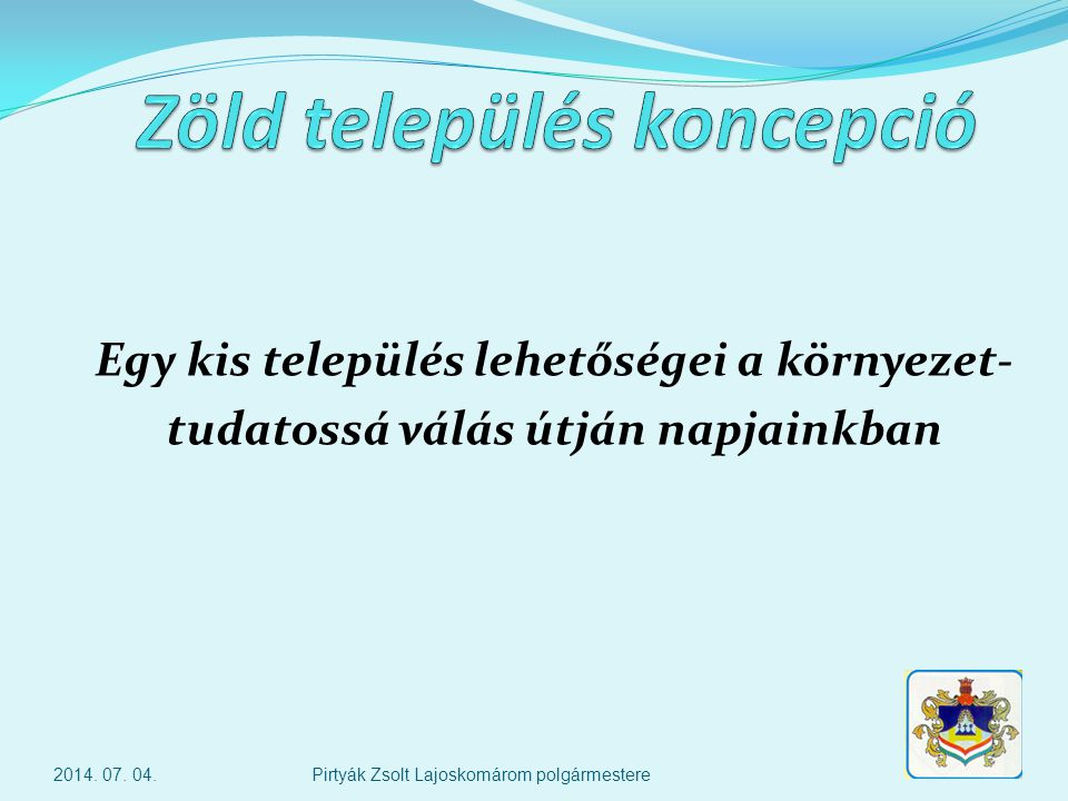 Távoli jövőkép (2050) > 70% 2014. 07. 04.Pirtyák Zsolt Lajoskomárom polgármestere