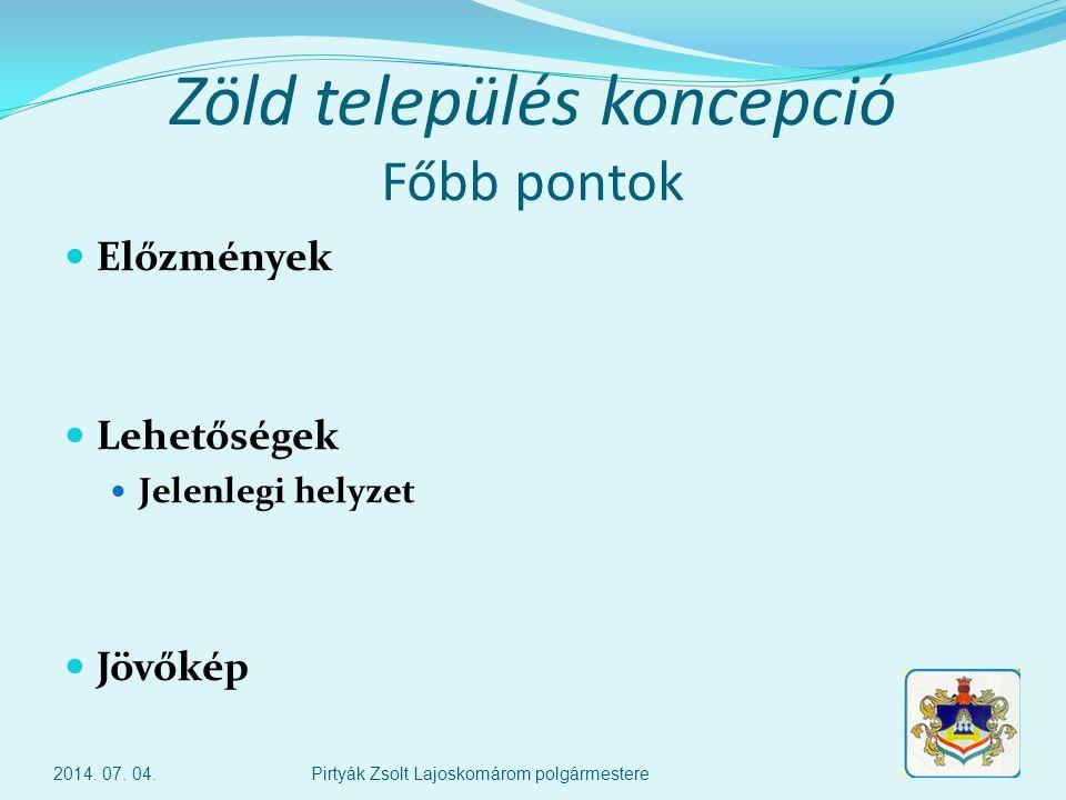 Köszönöm megtisztelő figyelmüket ! 2014. 07. 04.Pirtyák Zsolt Lajoskomárom polgármestere