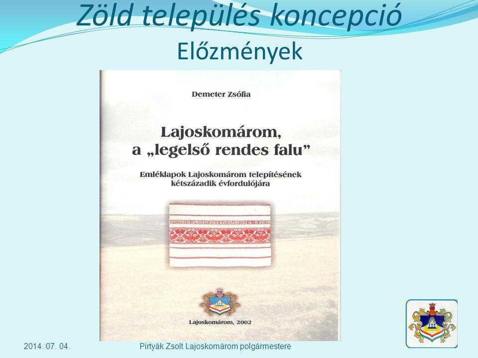 Zöld település koncepció Előzmények 2014. 07. 04.Pirtyák Zsolt Lajoskomárom polgármestere