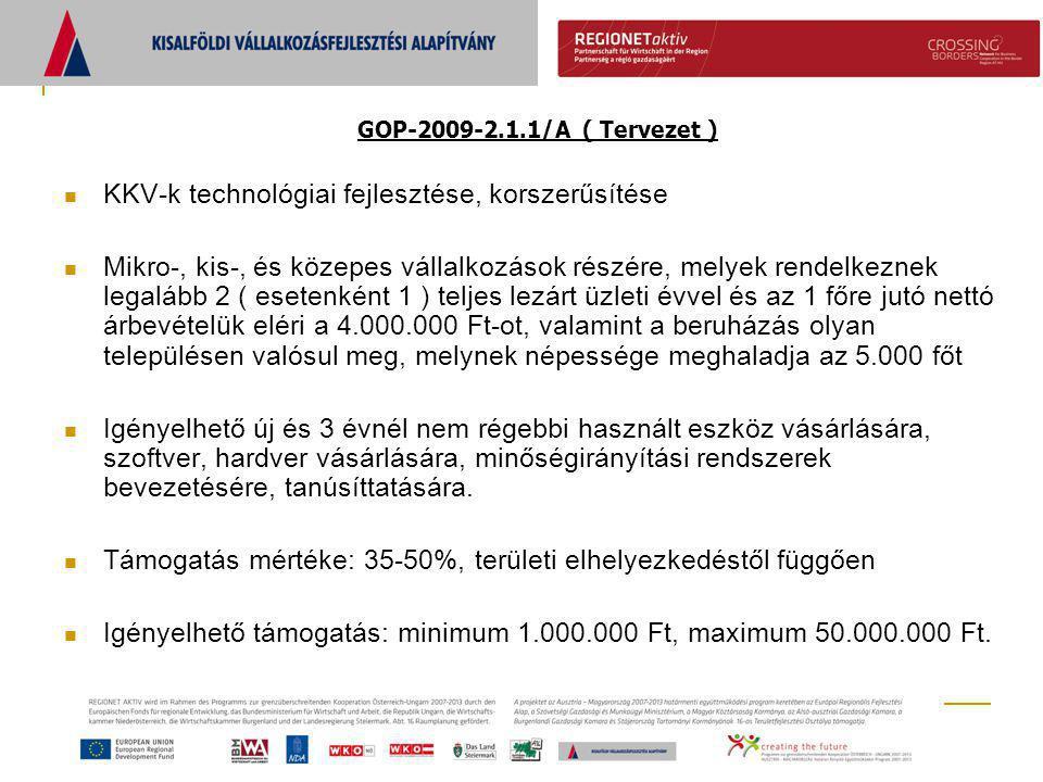 GOP-2009-2.1.1/A ( Tervezet )  KKV-k technológiai fejlesztése, korszerűsítése  Mikro-, kis-, és közepes vállalkozások részére, melyek rendelkeznek l