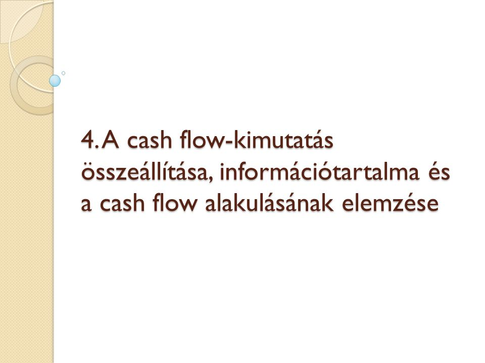 4. A cash flow-kimutatás összeállítása, információtartalma és a cash flow alakulásának elemzése