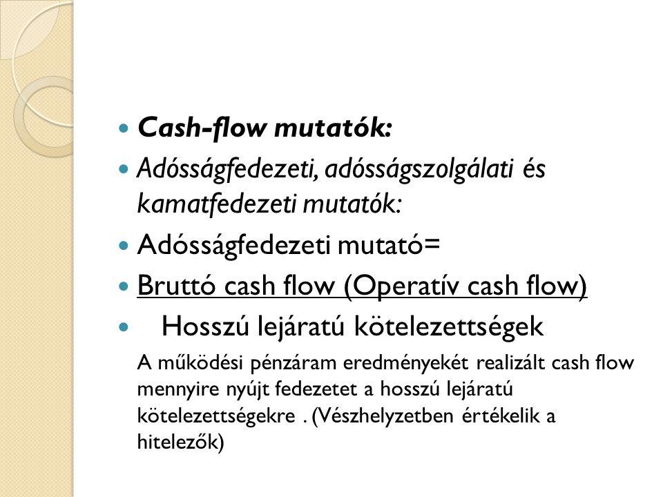  Cash-flow mutatók:  Adósságfedezeti, adósságszolgálati és kamatfedezeti mutatók:  Adósságfedezeti mutató=  Bruttó cash flow (Operatív cash flow)