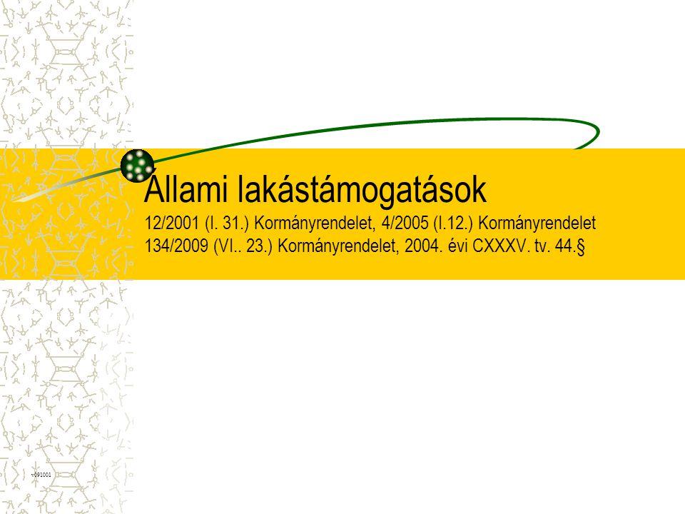 Állami lakástámogatások 12/2001 (I. 31.) Kormányrendelet, 4/2005 (I.12.) Kormányrendelet 134/2009 (VI.. 23.) Kormányrendelet, 2004. évi CXXXV. tv. 44.