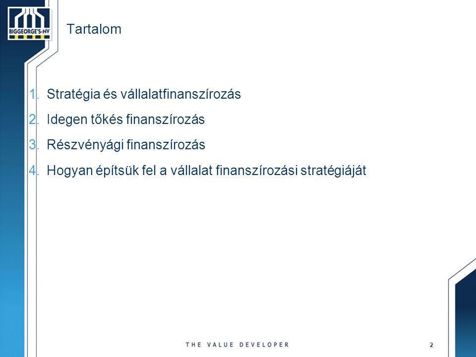 2 Tartalom 1.Stratégia és vállalatfinanszírozás 2.Idegen tőkés finanszírozás 3.Részvényági finanszírozás 4.Hogyan építsük fel a vállalat finanszírozás