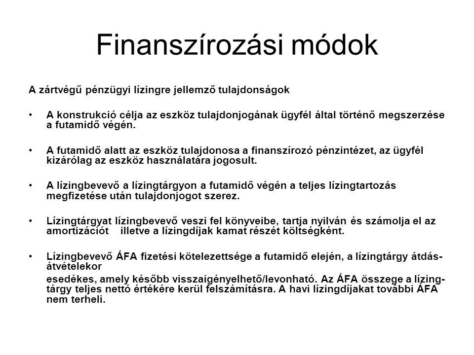 Finanszírozási módok A nyíltvégű pénzügyi lízingre jellemző tulajdonságok: •A futamidő alatt az eszköz tulajdonosa a finanszírozó pénzintézet, az ügyfél kizárólag az eszköz használatára jogosult.