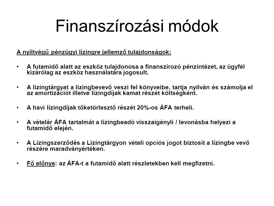 Finanszírozási módok A nyíltvégű pénzügyi lízingre jellemző tulajdonságok: •A futamidő alatt az eszköz tulajdonosa a finanszírozó pénzintézet, az ügyf