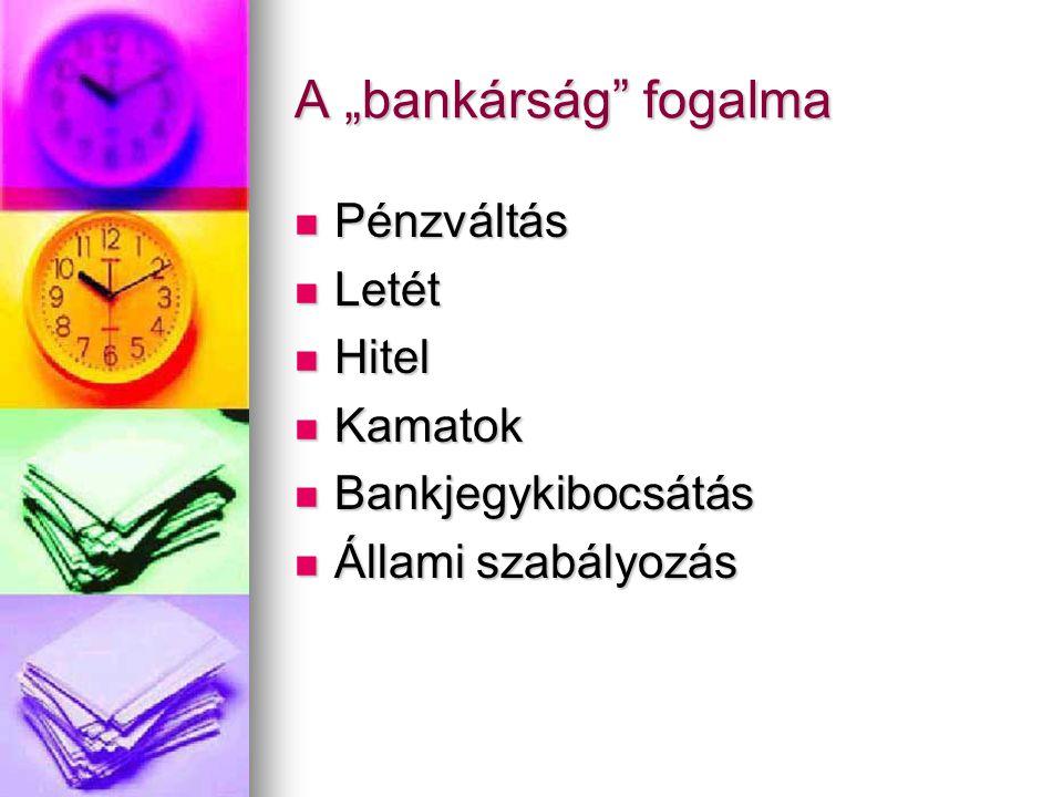 """A """"bankárság"""" fogalma  Pénzváltás  Letét  Hitel  Kamatok  Bankjegykibocsátás  Állami szabályozás"""