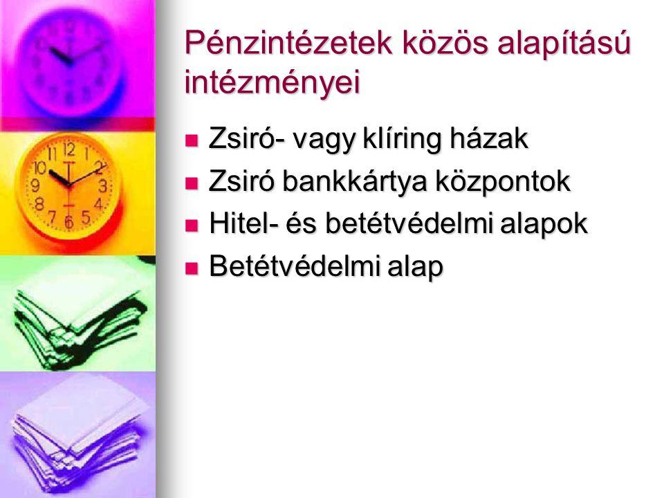 Pénzintézetek közös alapítású intézményei  Zsiró- vagy klíring házak  Zsiró bankkártya központok  Hitel- és betétvédelmi alapok  Betétvédelmi alap
