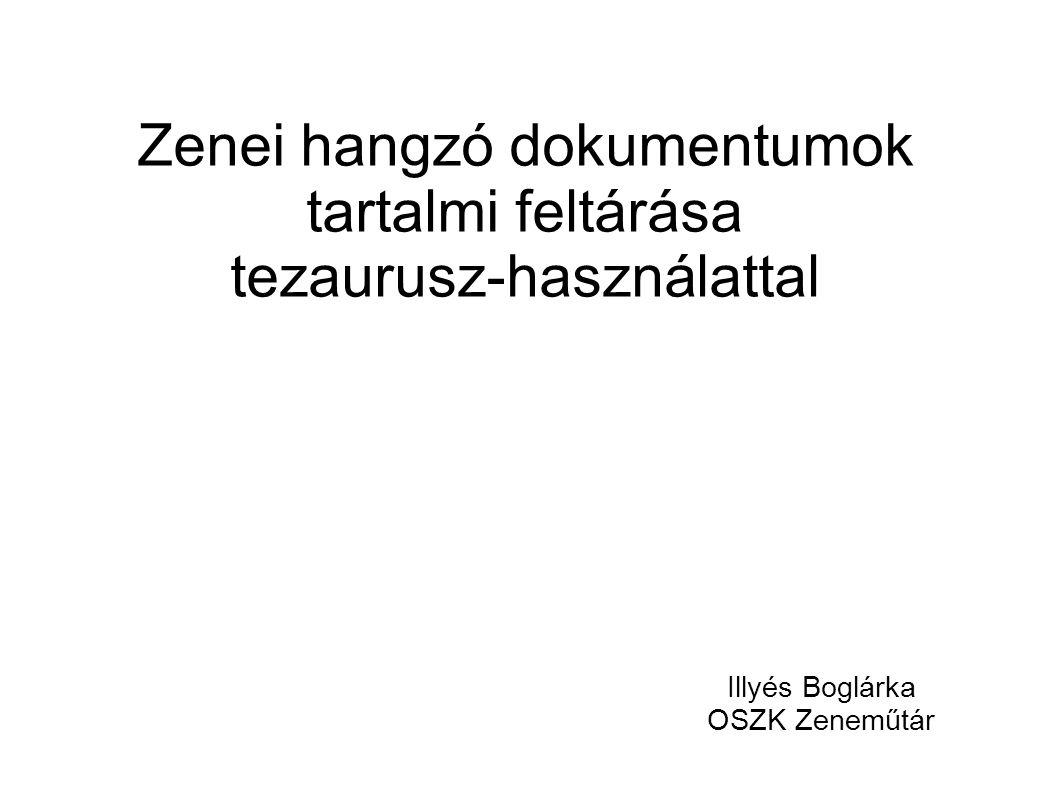 Zenei hangzó dokumentumok tartalmi feltárása tezaurusz-használattal Illyés Boglárka OSZK Zeneműtár