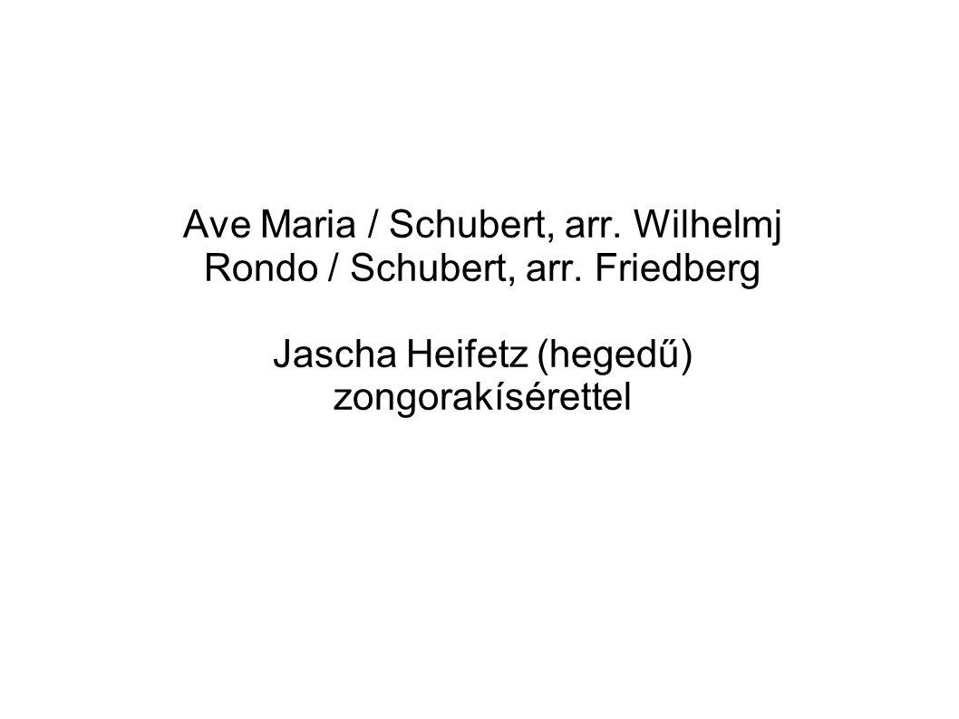 Ave Maria / Schubert, arr. Wilhelmj Rondo / Schubert, arr. Friedberg Jascha Heifetz (hegedű) zongorakísérettel