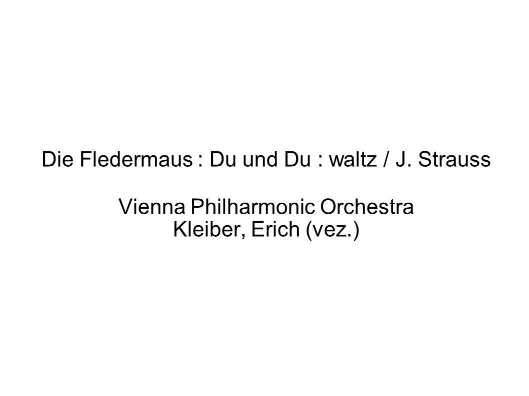 Die Fledermaus : Du und Du : waltz / J. Strauss Vienna Philharmonic Orchestra Kleiber, Erich (vez.)