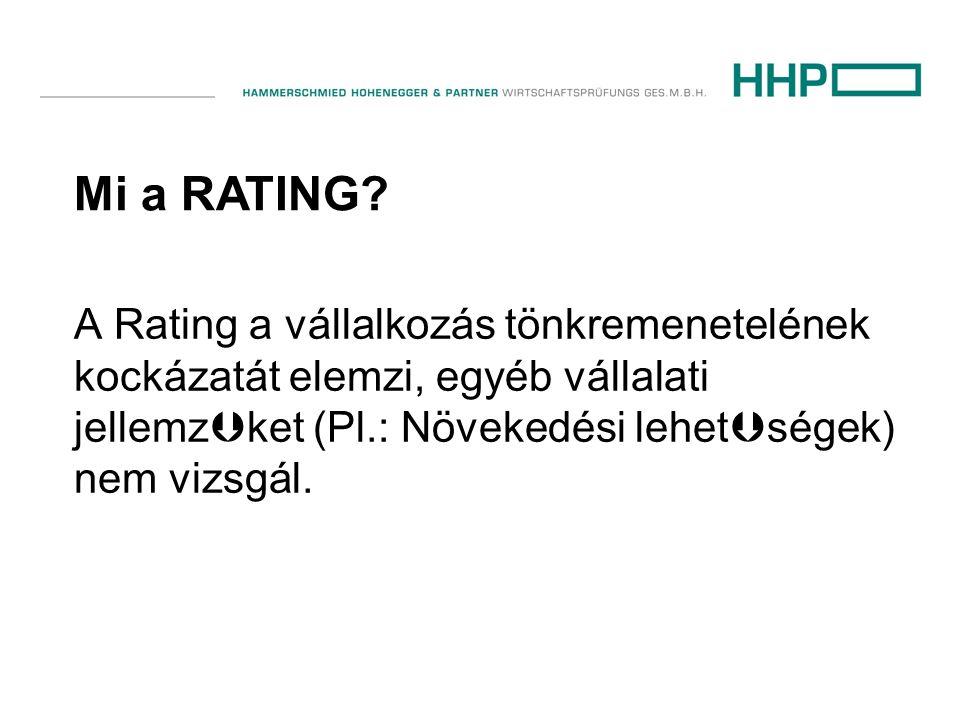 A Rating a vállalkozás tönkremenetelének kockázatát elemzi, egyéb vállalati jellemz  ket (Pl.: Növekedési lehet  ségek) nem vizsgál. Mi a RATING?