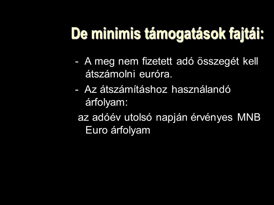 De minimis támogatások fajtái: - A meg nem fizetett adó összegét kell átszámolni euróra.