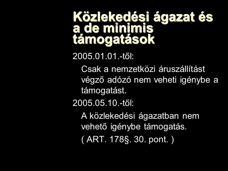 Közlekedési ágazat és a de minimis támogatások 2005.01.01.-től: Csak a nemzetközi áruszállítást végző adózó nem veheti igénybe a támogatást.